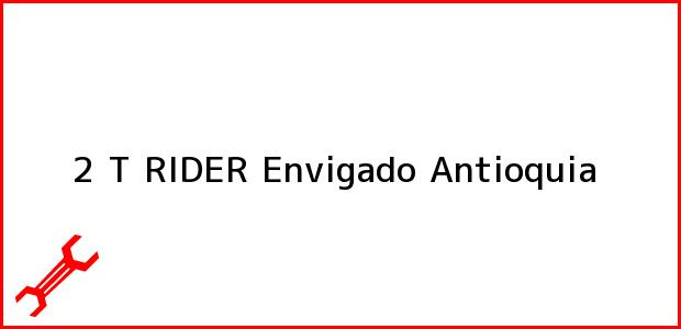 Teléfono, Dirección y otros datos de contacto para 2 T RIDER, Envigado, Antioquia, Colombia