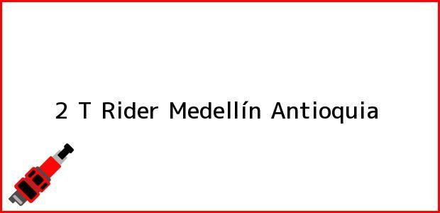Teléfono, Dirección y otros datos de contacto para 2 T Rider, Medellín, Antioquia, Colombia