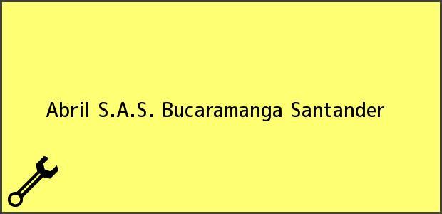 Teléfono, Dirección y otros datos de contacto para Abril S.A.S., Bucaramanga, Santander, Colombia
