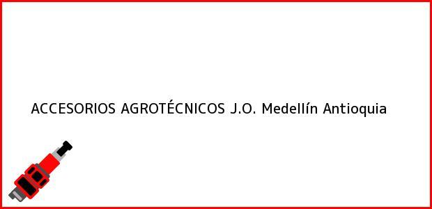 Teléfono, Dirección y otros datos de contacto para ACCESORIOS AGROTÉCNICOS J.O., Medellín, Antioquia, Colombia