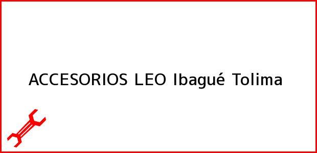 Teléfono, Dirección y otros datos de contacto para ACCESORIOS LEO, Ibagué, Tolima, Colombia