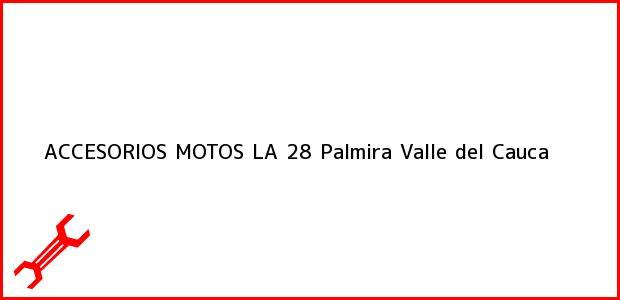 Teléfono, Dirección y otros datos de contacto para ACCESORIOS MOTOS LA 28, Palmira, Valle del Cauca, Colombia