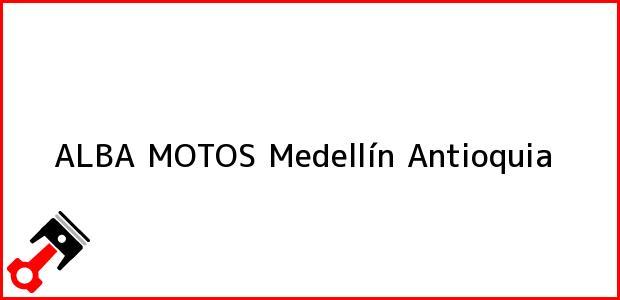 Teléfono, Dirección y otros datos de contacto para ALBA MOTOS, Medellín, Antioquia, Colombia