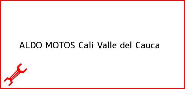 Teléfono, Dirección y otros datos de contacto para ALDO MOTOS, Cali, Valle del Cauca, Colombia