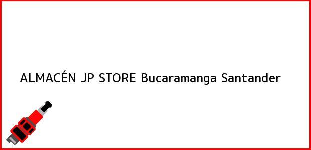 Teléfono, Dirección y otros datos de contacto para ALMACÉN JP STORE, Bucaramanga, Santander, Colombia