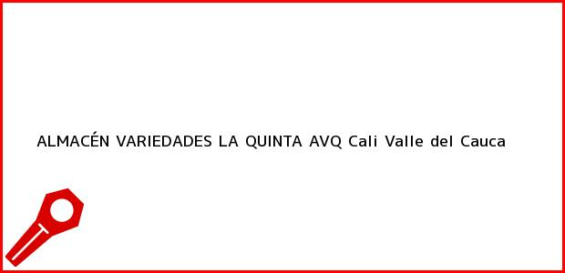 Teléfono, Dirección y otros datos de contacto para ALMACÉN VARIEDADES LA QUINTA AVQ, Cali, Valle del Cauca, Colombia