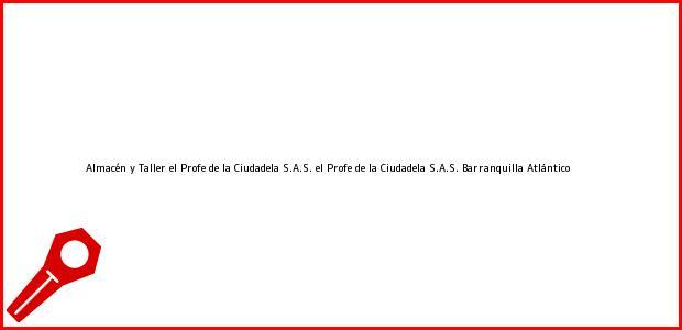 Teléfono, Dirección y otros datos de contacto para Almacén y Taller el Profe de la Ciudadela S.A.S. el Profe de la Ciudadela S.A.S., Barranquilla, Atlántico, Colombia