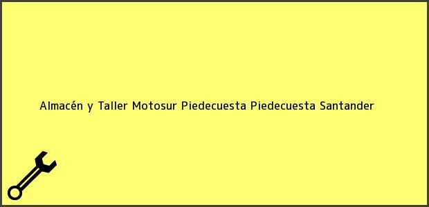 Teléfono, Dirección y otros datos de contacto para Almacén y Taller Motosur Piedecuesta, Piedecuesta, Santander, Colombia