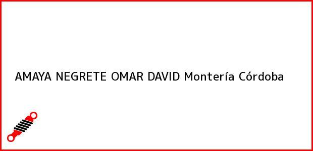 Teléfono, Dirección y otros datos de contacto para AMAYA NEGRETE OMAR DAVID, Montería, Córdoba, Colombia