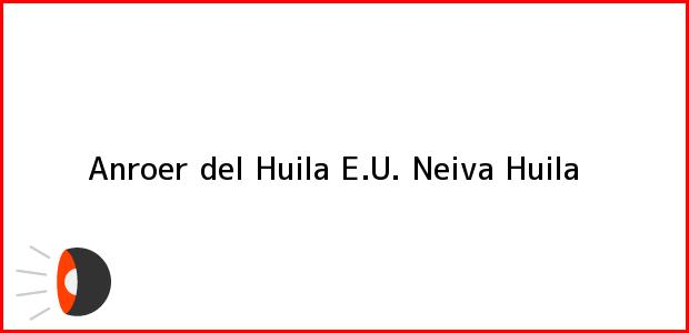 Teléfono, Dirección y otros datos de contacto para Anroer del Huila E.U., Neiva, Huila, Colombia