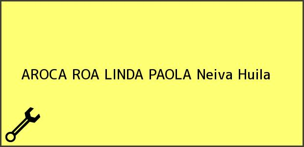 Teléfono, Dirección y otros datos de contacto para AROCA ROA LINDA PAOLA, Neiva, Huila, Colombia
