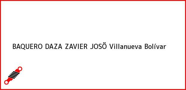 Teléfono, Dirección y otros datos de contacto para BAQUERO DAZA ZAVIER JOSÕ, Villanueva, Bolívar, Colombia