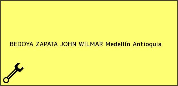 Teléfono, Dirección y otros datos de contacto para BEDOYA ZAPATA JOHN WILMAR, Medellín, Antioquia, Colombia