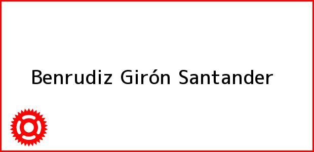 Teléfono, Dirección y otros datos de contacto para Benrudiz, Girón, Santander, Colombia