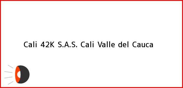 Teléfono, Dirección y otros datos de contacto para Cali 42K S.A.S., Cali, Valle del Cauca, Colombia