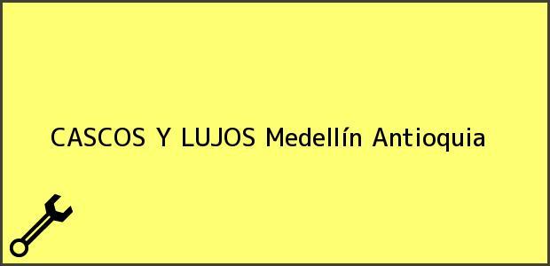 Teléfono, Dirección y otros datos de contacto para CASCOS Y LUJOS, Medellín, Antioquia, Colombia