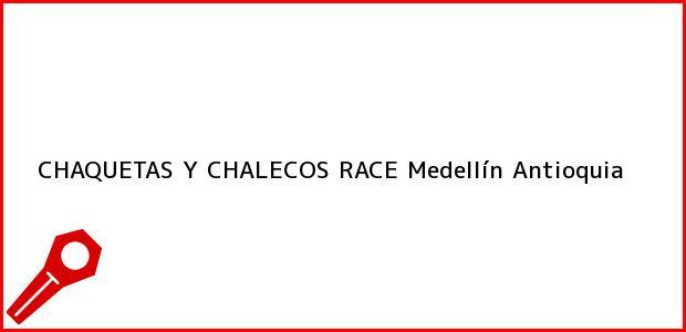 Teléfono, Dirección y otros datos de contacto para CHAQUETAS Y CHALECOS RACE, Medellín, Antioquia, Colombia