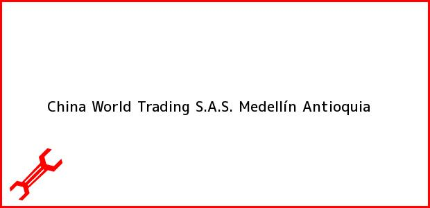 Teléfono, Dirección y otros datos de contacto para China World Trading S.A.S., Medellín, Antioquia, Colombia