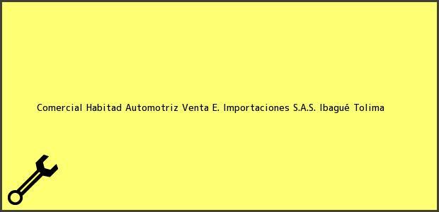 Teléfono, Dirección y otros datos de contacto para Comercial Habitad Automotriz Venta E. Importaciones S.A.S., Ibagué, Tolima, Colombia