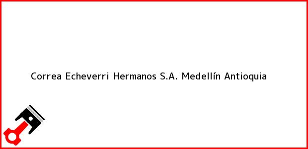 Teléfono, Dirección y otros datos de contacto para Correa Echeverri Hermanos S.A., Medellín, Antioquia, Colombia