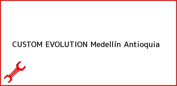 Teléfono, Dirección y otros datos de contacto para CUSTOM EVOLUTION, Medellín, Antioquia, Colombia