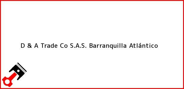 Teléfono, Dirección y otros datos de contacto para D & A Trade Co S.A.S., Barranquilla, Atlántico, Colombia