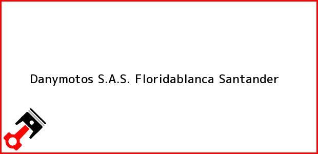 Teléfono, Dirección y otros datos de contacto para DANYMOTOS SAS, Floridablanca, Santander, Colombia