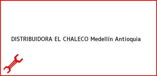 Teléfono, Dirección y otros datos de contacto para DISTRIBUIDORA EL CHALECO, Medellín, Antioquia, Colombia