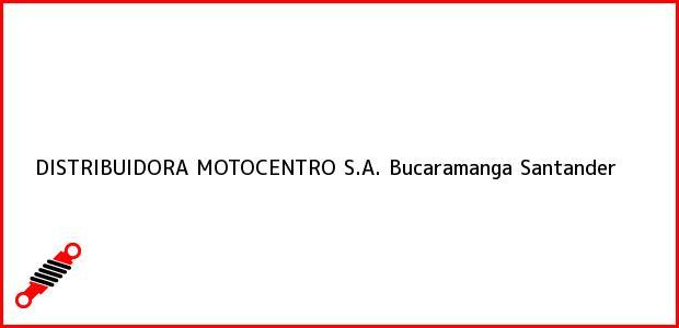 Teléfono, Dirección y otros datos de contacto para DISTRIBUIDORA MOTOCENTRO S.A., Bucaramanga, Santander, Colombia