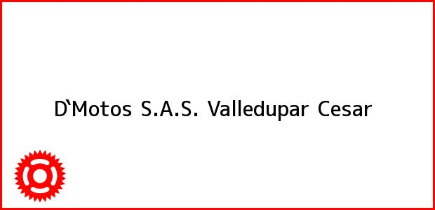 Teléfono, Dirección y otros datos de contacto para D`Motos S.A.S., Valledupar, Cesar, Colombia