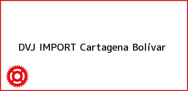 Teléfono, Dirección y otros datos de contacto para DVJ IMPORT, Cartagena, Bolívar, Colombia