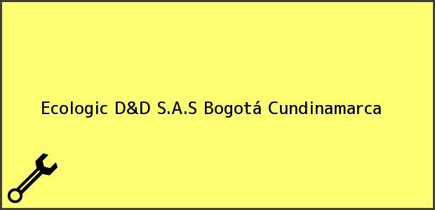 Teléfono, Dirección y otros datos de contacto para Ecologic D&D S.A.S, Bogotá, Cundinamarca, Colombia