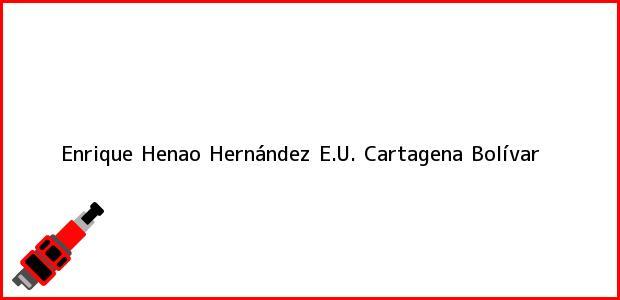 Teléfono, Dirección y otros datos de contacto para Enrique Henao Hernández E.U., Cartagena, Bolívar, Colombia