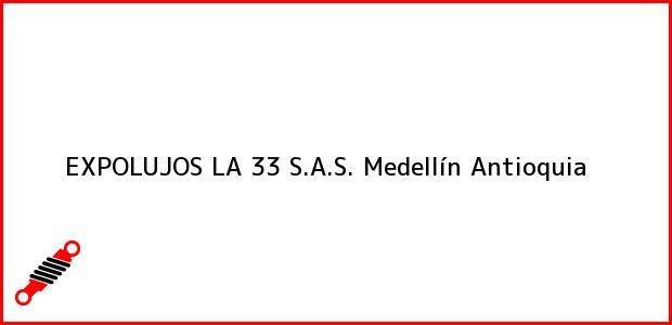 Teléfono, Dirección y otros datos de contacto para EXPOLUJOS LA 33 S.A.S., Medellín, Antioquia, Colombia