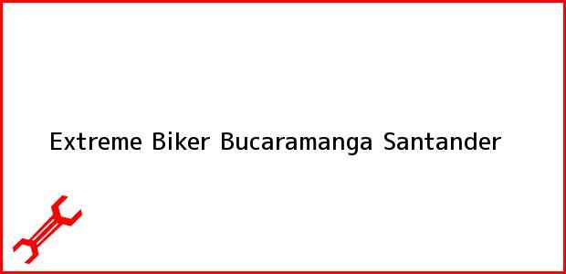 Teléfono, Dirección y otros datos de contacto para Extreme Biker, Bucaramanga, Santander, Colombia
