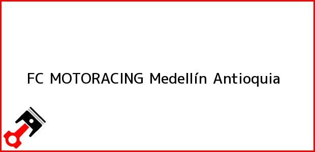 Teléfono, Dirección y otros datos de contacto para FC MOTORACING, Medellín, Antioquia, Colombia