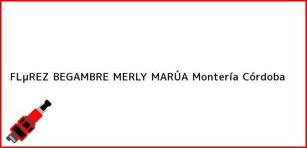 Teléfono, Dirección y otros datos de contacto para FLµREZ BEGAMBRE MERLY MARÚA, Montería, Córdoba, Colombia