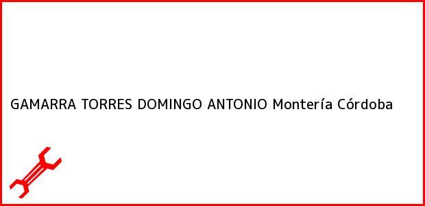 Teléfono, Dirección y otros datos de contacto para GAMARRA TORRES DOMINGO ANTONIO, Montería, Córdoba, Colombia