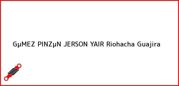 Teléfono, Dirección y otros datos de contacto para GµMEZ PINZµN JERSON YAIR, Riohacha, Guajira, Colombia