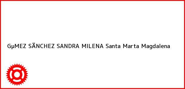 Teléfono, Dirección y otros datos de contacto para GµMEZ SÃNCHEZ SANDRA MILENA, Santa Marta, Magdalena, Colombia
