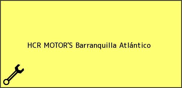 Teléfono, Dirección y otros datos de contacto para HCR MOTOR'S, Barranquilla, Atlántico, Colombia