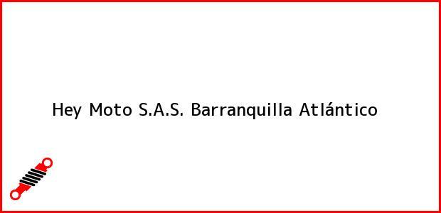 Teléfono, Dirección y otros datos de contacto para Hey Moto S.A.S., Barranquilla, Atlántico, Colombia