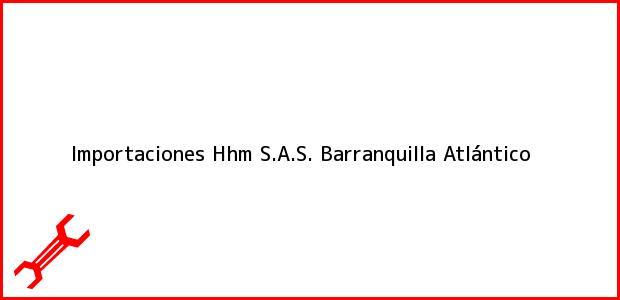 Teléfono, Dirección y otros datos de contacto para Importaciones Hhm S.A.S., Barranquilla, Atlántico, Colombia