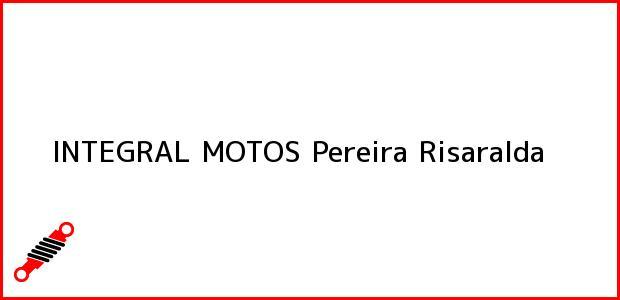 Teléfono, Dirección y otros datos de contacto para INTEGRAL MOTOS, Pereira, Risaralda, Colombia