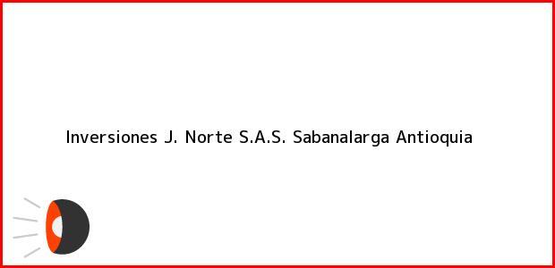 Teléfono, Dirección y otros datos de contacto para Inversiones J. Norte S.A.S., Sabanalarga, Antioquia, Colombia