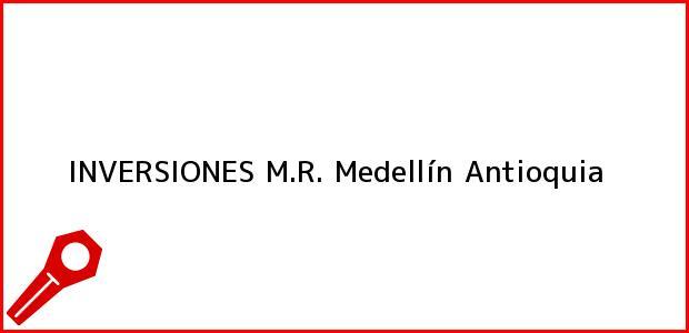 Teléfono, Dirección y otros datos de contacto para INVERSIONES M.R., Medellín, Antioquia, Colombia