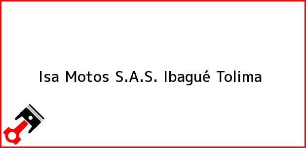 Teléfono, Dirección y otros datos de contacto para Isa Motos S.A.S., Ibagué, Tolima, Colombia