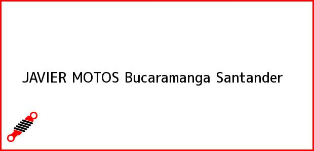 Teléfono, Dirección y otros datos de contacto para JAVIER MOTOS, Bucaramanga, Santander, Colombia