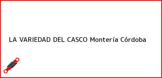 Teléfono, Dirección y otros datos de contacto para LA VARIEDAD DEL CASCO, Montería, Córdoba, Colombia