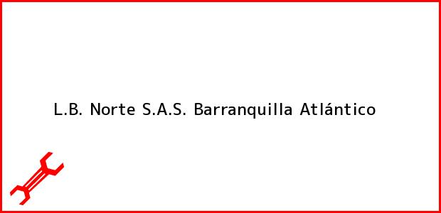Teléfono, Dirección y otros datos de contacto para L.B. Norte S.A.S., Barranquilla, Atlántico, Colombia